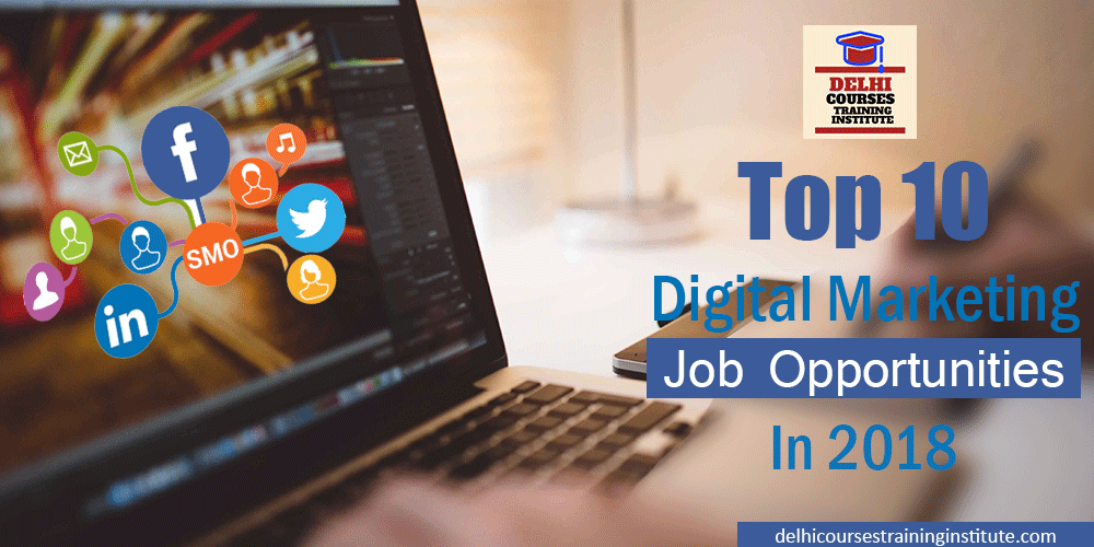 Top 10 Digital Marketing Job Opportunities In 2018