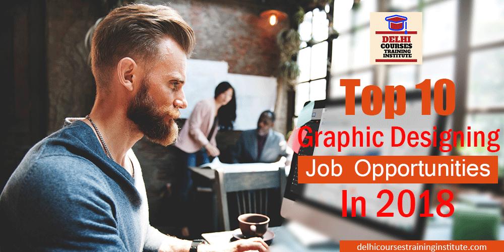 Top 10 Graphic Designing Job Opportunities In 2018